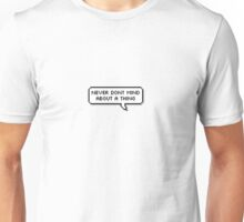 Never Don't Mind About A Thing [[TRANSPARENT]] Unisex T-Shirt