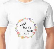 What, like it's hard? Unisex T-Shirt