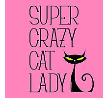 SUPER CRAZY CAT LADY Photographic Print