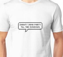 Shawty Imma Party Till The Sundown [[TRANSPARENT]] Unisex T-Shirt