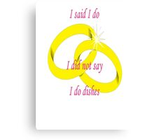 "I Never Said ""I Do Dishes"" Marriage Vow Canvas Print"