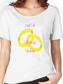 """I Never Said """"I Do Dishes"""" Marriage Vow Women's Relaxed Fit T-Shirt"""