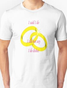"I Never Said ""I Do Dishes"" Marriage Vow Unisex T-Shirt"