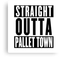 STRAIGHT OUTTA PALLET TOWN (A) Canvas Print