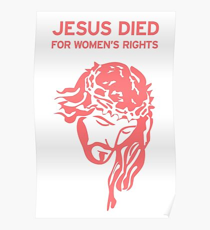 Jesus Died for Women's Rights - Pink Poster