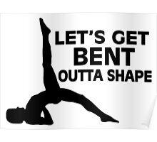 Let's Get Bent Outta Shape Yoga Poster