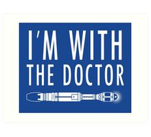 I'm with The Doctor Art Print