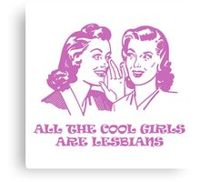 All The Cool Girls Are Lesbians Canvas Print