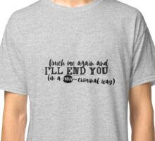 """John Murphy """"Touch me again and I'll end you"""" Classic T-Shirt"""