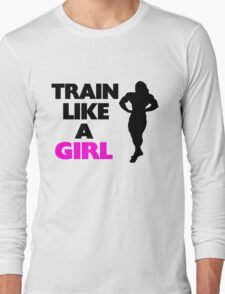 Train Like A Girl Long Sleeve T-Shirt