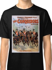 Performing Arts Posters Charles Frohman presents a new play The conquerors by Paul M Potter 2020 Classic T-Shirt