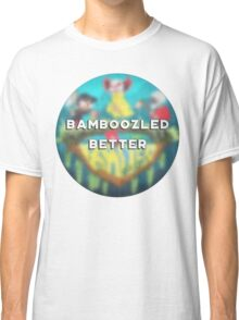 Bamboozled Better Classic T-Shirt