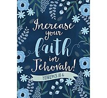 INCREASE YOUR FAITH IN JEHOVAH! (Design no. 1) Photographic Print