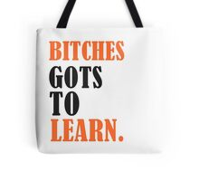 Bitches Gots To Learn Black Tote Bag