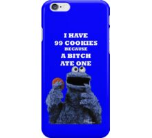 99 cookies because a bitch ate one iPhone Case/Skin