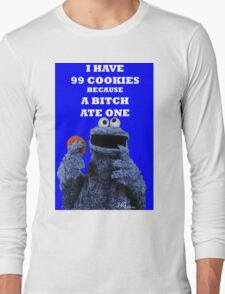 99 cookies because a bitch ate one Long Sleeve T-Shirt