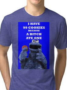 99 cookies because a bitch ate one Tri-blend T-Shirt