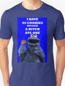 99 cookies because a bitch ate one T-Shirt