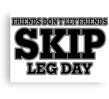 Friends Don't Let Friends Skip Leg Day Canvas Print