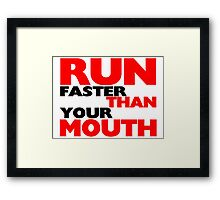 Run Faster Than Your Mouth Framed Print