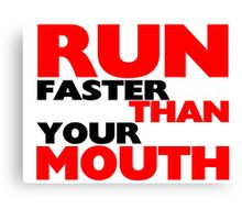 Run Faster Than Your Mouth Canvas Print