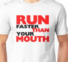 Run Faster Than Your Mouth Unisex T-Shirt
