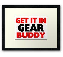 Get It In Gear Buddy Framed Print