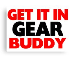 Get It In Gear Buddy Canvas Print
