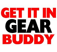 Get It In Gear Buddy Photographic Print