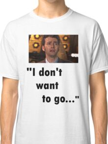 I don't want to go Classic T-Shirt