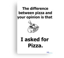 The difference between your opinion and pizza Canvas Print