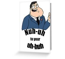 Nuh uh to your Uh huh Greeting Card