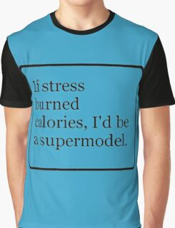 I'd be a Supermodel Graphic T-Shirt