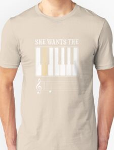 she wants the Unisex T-Shirt