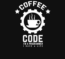 programmer coffee and code I am a programmer I have a life Unisex T-Shirt