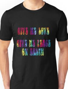 Give Me Love, Give Me Peace On Earth Unisex T-Shirt