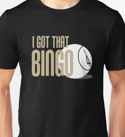 I Got That Bingo - Impractical Jokers Unisex T-Shirt
