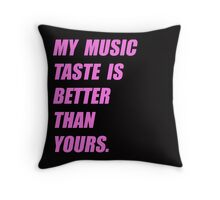 My Music Taste Is Better Than Yours Throw Pillow