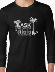 Ask your Doctor if Alola is right for you- Pokemon  Long Sleeve T-Shirt