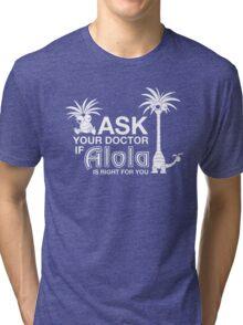 Ask your Doctor if Alola is right for you- Pokemon  Tri-blend T-Shirt
