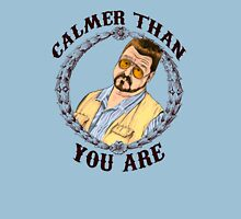 Calmer Than You Are. Unisex T-Shirt