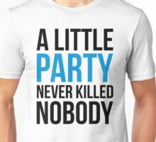 A Little Party Funny Quote Unisex T-Shirt