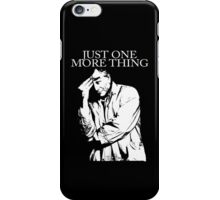 Just one more thing. iPhone Case/Skin