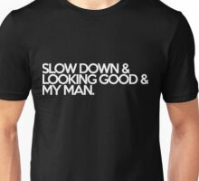 slow down & looking good & my man. rick and morty Unisex T-Shirt