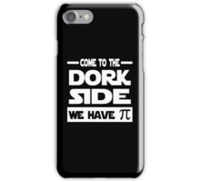 Come To The Dork Side We Have Pi iPhone Case/Skin