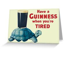 HAVE A GUINNESS WHEN YOURE TIRED Greeting Card