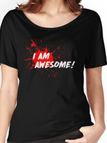 I am Awesome! Women's Relaxed Fit T-Shirt
