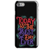 Today is the best day ever iPhone Case/Skin