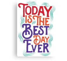 Today is the best day ever Canvas Print