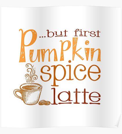 But First, Pumpkin Spice Latte Poster